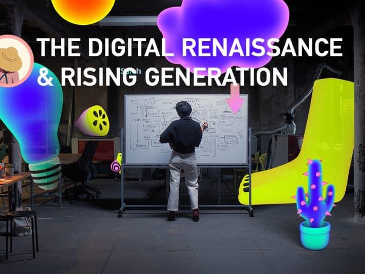 The Digital Renaissance & Rising Generation นิยามใหม่ของงานศิลป์ในยุคดิจิทัล